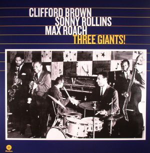 BROWN, Clifford/SONNY ROLLINS/MAX ROACH - Three Giants!