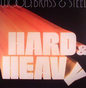 WOOD BRASS & STEEL - Hard & Heavy