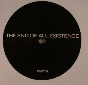 END OF ALL EXISTENCE, The - Part III