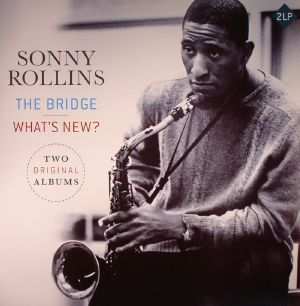 ROLLINS, Sonny - The Bridge/What's New (reissue)