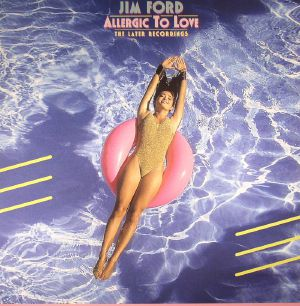 FORD, Jim - Allergic To Love: The Later Recordings