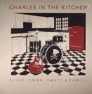 CHARLES IN THE KITCHEN - Slice Cook Taste & Thrill