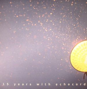 VARIOUS - 15 Years With Echocord