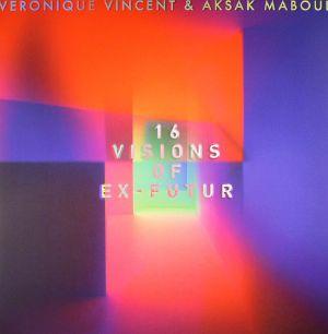 VINCENT, Veronique/AKSAK MABOUL/VARIOUS - 16 Visions Of Ex Futur
