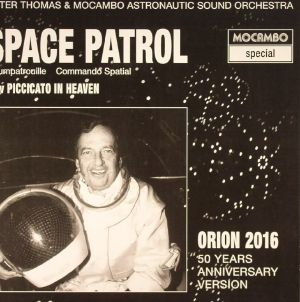 THOMAS, Peter/MOCAMBO ASTRONAUTIC SOUND ORCHESTRA - Space Patrol: Orion 2016 (Soundtrack)