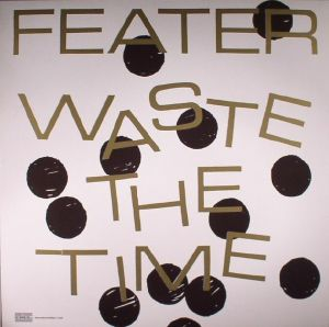 FEATER - Waste The Time
