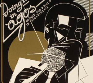VARIOUS - Doing It In Lagos: Boogie Pop & Disco In 1980s Nigeria