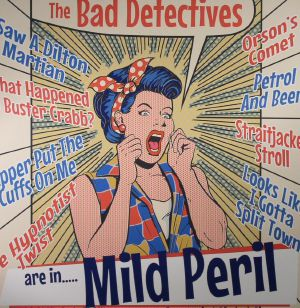 BAD DETECTIVES, The - Are In Mild Peril