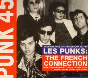 VARIOUS - Punk 45: The First Wave Of French Punk 1977-80: Les Punks: The French Connection