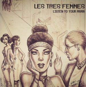 LES TRES FEMMES - Listen To Your Mama