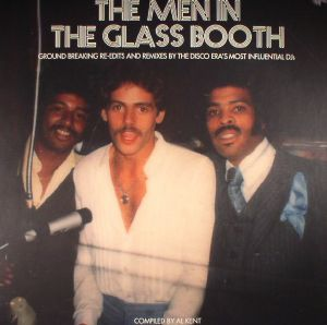 KENT, Al/VARIOUS - The Men In The Glass Booth Part One: Ground Breaking Re-edits & Remixes By The Disco Era's Most Influential DJs