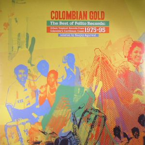 VARIOUS - Colombian Gold: Best Of Felito Records: Urban Tropical Sounds From Colombia's Caribbean Coast 1975-95