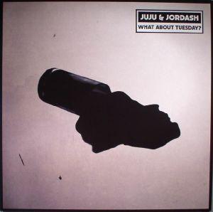 JUJU & JORDASH - What About Tuesday?