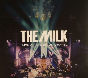 MILK, The - Live At The Union Chapel