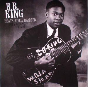BB KING - Beats Like A Hammer: Early & Rare Tracks