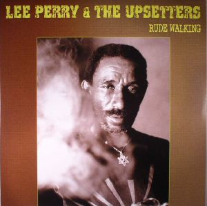 PERRY, Lee/THE UPSETTERS - Rude Walking (reissue)