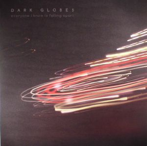 DARK GLOBES - Everyone I Know Is Falling Apart