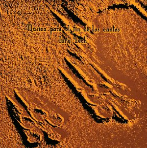 LECH, Iury - Musica Para El Fin De Los Cantos (reissue)