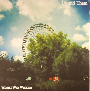 US & THEM - When I Was Walking