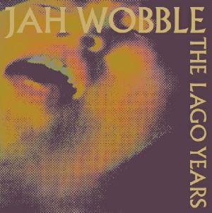 JAH WOBBLE - The Lago Years
