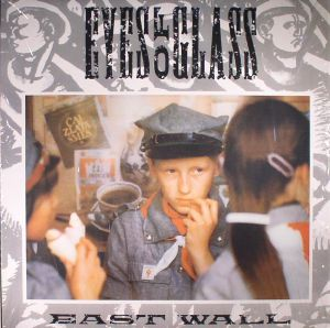 EAST WALL - Eyes Of Glass (reissue)