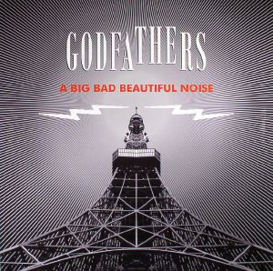 GODFATHERS, The - A Big Bad Beautiful Noise