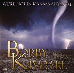 KIMBALL, Bobby - We're Not In Kansas Anymore