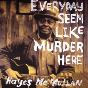 McMULLAN, Hayes - Everyday Seem Like Murder Here