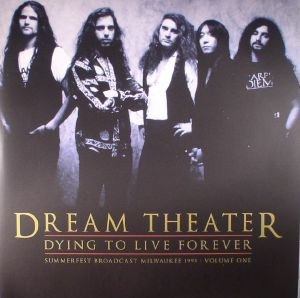 DREAM THEATER - Dying To Live Forever: Summerfest Broadcast Milwaukee 1993 Volume One