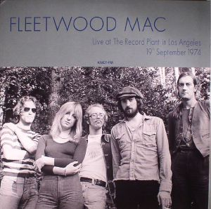 FLEETWOOD MAC - Live At The Record Plant In Los Angeles: 19th September 1974
