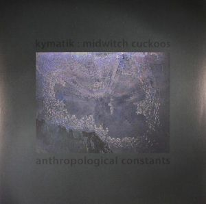 KYMATIK/MIDWITCH CUCKOOS - Anthropological Constants