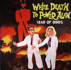 YEAR OF BIRDS - White Death To Power Alan
