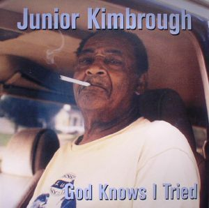 KIMBROUGH, Junior - God Knows I Tried