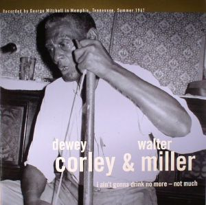 CORLEY, Dewey/WALTER MILLER - I Ain't Gonna Drink No More - Not Much