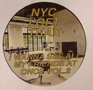 NYC LOFT TRAX - I Wanna See All My Friends At Once Vol 2