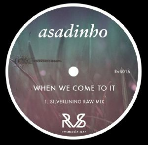 ASADINHO - When We Come to It (feat Silverlining mix)