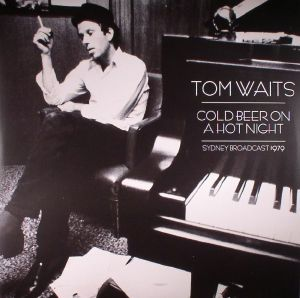 WAITS, Tom - Cold Beer On A Hot Night: Sydney Broadcast 1979