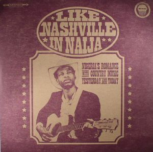 VARIOUS - Like Nashville In Naija: Nigeria's Romance With Country Music Yesterday & Today (Record Store Day 2017)