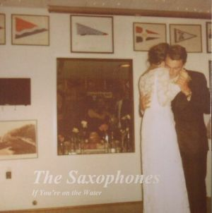 SAXOPHONES, The - If You're On The Water