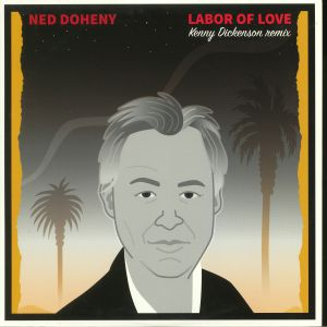 DOHENY, Ned - Labor Of Love: Kenny Dickenson Remix (Record Store Day 2017)