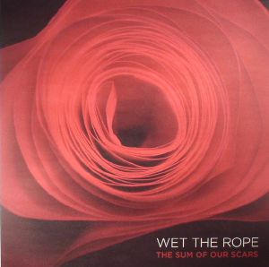 WET THE ROPE - The Sum Of Our Scars
