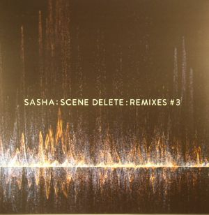 SASHA - Sasha: Scene Delete: Remixes #3