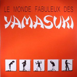 YAMASUKI - Le Monde Fabuleux Des Yamasuki (reissue)