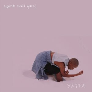 YATTA - Spirit Said Yes!