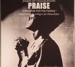 CLAUSSELL, Joaquin Joe - Praise: A Message For The People: Gospel Music According To Joe Claussell Pt 4