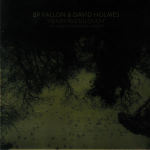 FALLON, BP/DAVID HOLMES - Henry McCullough (Andrew Weatherall remixes) (Record Store Day 2017)