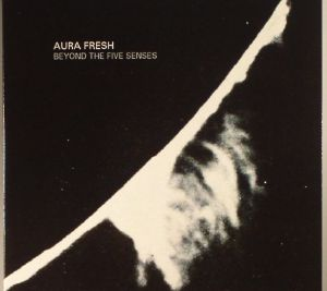 AURA FRESH - Beyond The Five Senses (reissue)