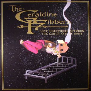GERALDINE FIBBERS, The - Lost Somewhere Between The Earth & My Home (reissue)