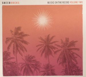 VARIOUS - Sheer Rocks: Music On The Rocks Volume Two