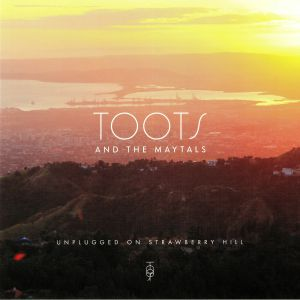 TOOTS & THE MAYTALS - Unplugged On Strawberry Hill (reissue)